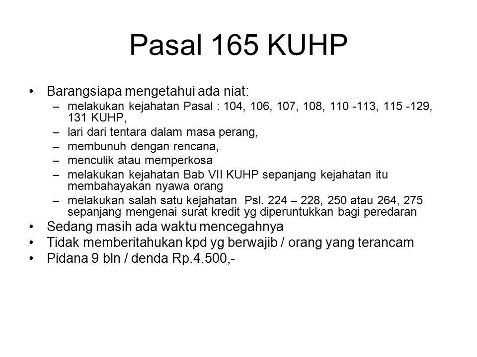 Pasal 164 KUHP Barang siapa menegtahui sesuatu permufakatan untuk melakukan kejahatan pasal : 108, 113, 115, 124, 187, 187 bis Sedang masih ada waktu