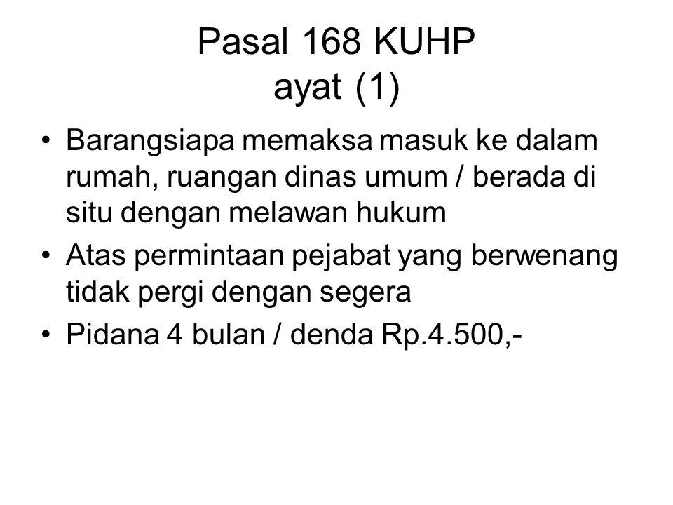 Pasal 167 KUHP Barangsiapa memaksa Masuk ke dalam rumah / pekarangan tertutup yang dipakai orang lain dengan melawan hukum, atau berada disitu dengan melawan hukum, Atas permintaan yang berhak tidak segera pergi Pidana 9 bln / denda Rp.4.500,-