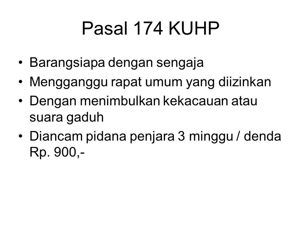 Pasal 173 KUHP Barangsiapa Dengan kekerasan / ancaman kekerasan Merintangi rapat umum yang diizinkan Diancam pidana penjara 1 tahun
