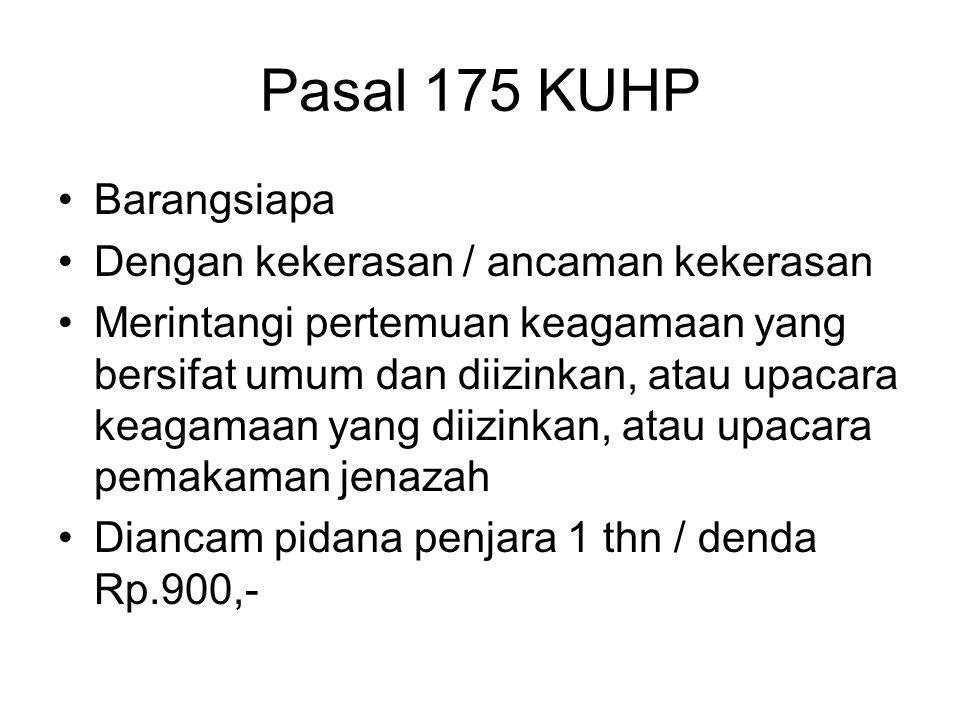 Pasal 174 KUHP Barangsiapa dengan sengaja Mengganggu rapat umum yang diizinkan Dengan menimbulkan kekacauan atau suara gaduh Diancam pidana penjara 3 minggu / denda Rp.