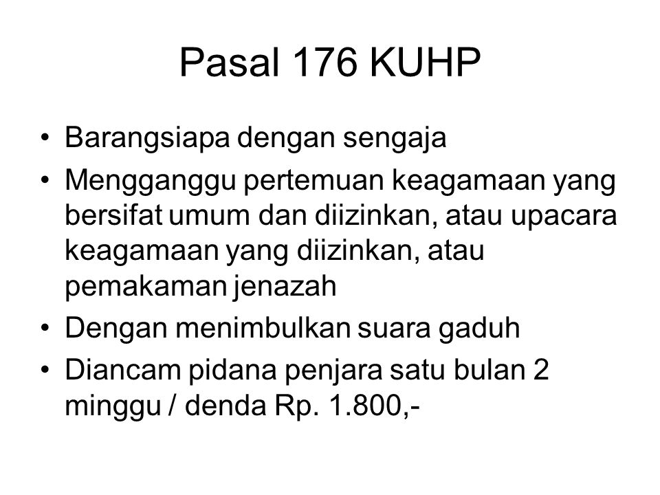 Pasal 175 KUHP Barangsiapa Dengan kekerasan / ancaman kekerasan Merintangi pertemuan keagamaan yang bersifat umum dan diizinkan, atau upacara keagamaa