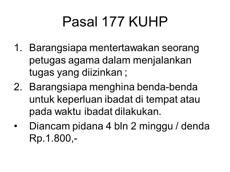 Pasal 176 KUHP Barangsiapa dengan sengaja Mengganggu pertemuan keagamaan yang bersifat umum dan diizinkan, atau upacara keagamaan yang diizinkan, atau