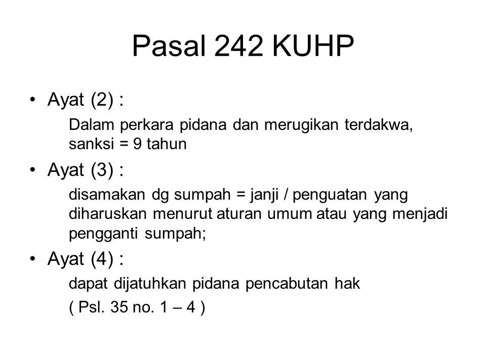 SUMPAH PALSU DAN KETERANGANPALSU ( pasal 242 ayat (1) KUHP ) Barangsiapa diwajibkan UU memberikan keterangan di bawah sumpah Dengan sengaja memberikan