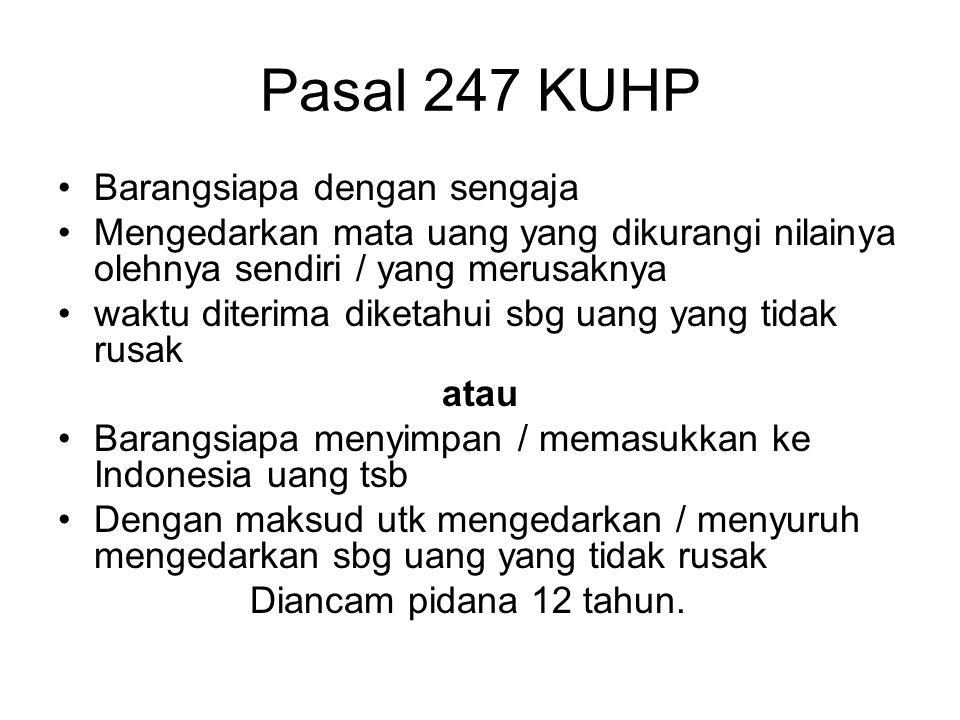 Pasal 246 KUHP Barangsiapa mengurangi nilai mata uang Dengan maksud untuk mengeluarkan / menyuruh mengedarkan uang yang telah dikurangi nilainya itu D