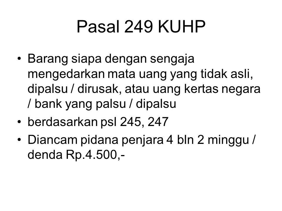 Pasal 247 KUHP Barangsiapa dengan sengaja Mengedarkan mata uang yang dikurangi nilainya olehnya sendiri / yang merusaknya waktu diterima diketahui sbg