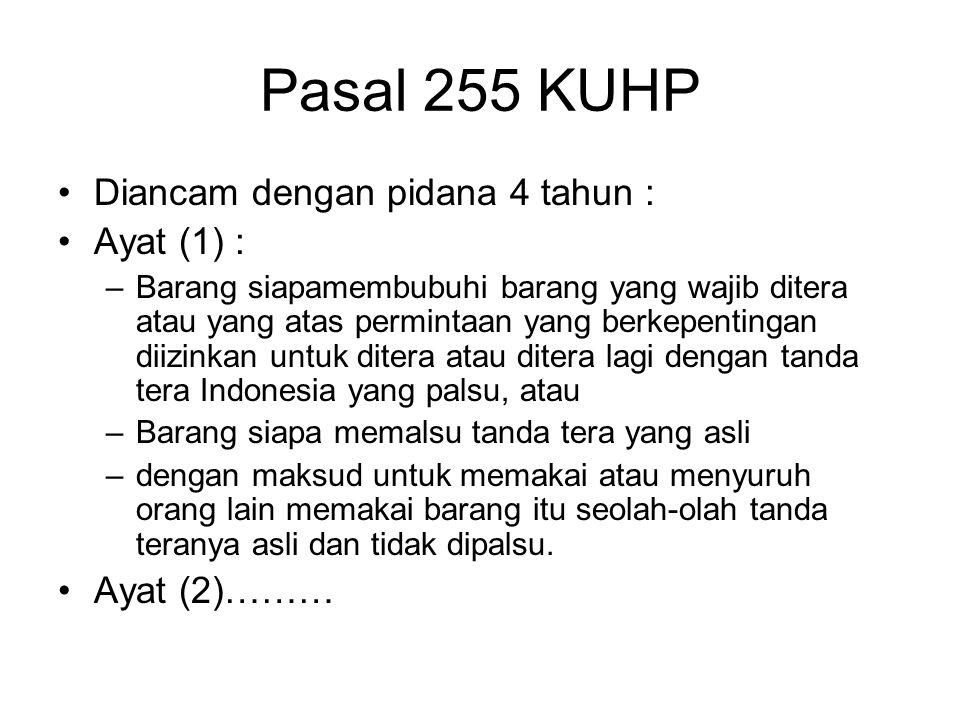 Pasal 254….. Ayat ( 2 ) : –Barang siapa dengan maksud yang sama –Membubuhi barang-barang tersebut dengan merek atau tanda –Dengan menggunakan cap yang