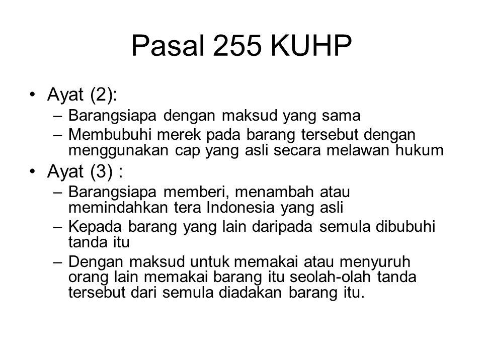Pasal 255 KUHP Diancam dengan pidana 4 tahun : Ayat (1) : –Barang siapamembubuhi barang yang wajib ditera atau yang atas permintaan yang berkepentinga