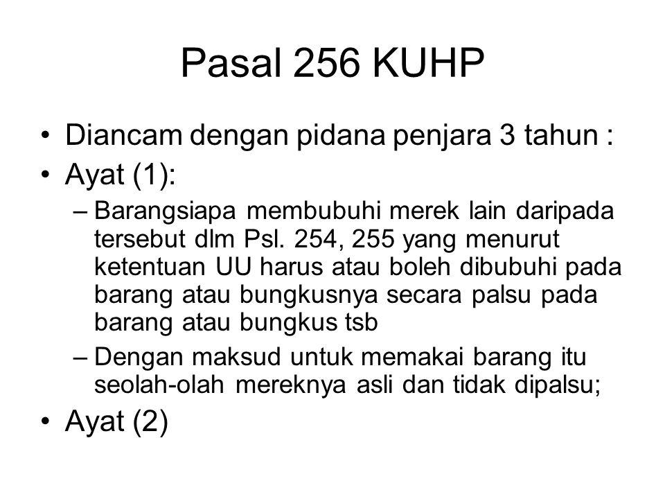 Pasal 255 KUHP Ayat (2): –Barangsiapa dengan maksud yang sama –Membubuhi merek pada barang tersebut dengan menggunakan cap yang asli secara melawan hu