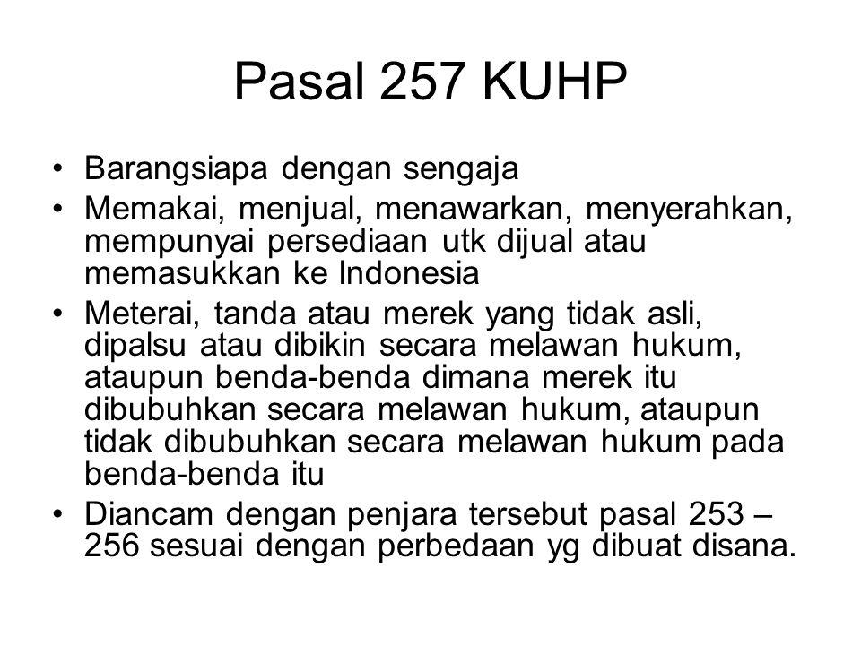 Pasal 256 KUHP Ayat (2): –Barangsiapa dengan maksud yang sama membubuhi merek pada barang atau bungkusnya dengan cap yang asli secara melawan hukum; A