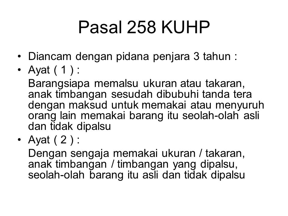 Pasal 257 KUHP Barangsiapa dengan sengaja Memakai, menjual, menawarkan, menyerahkan, mempunyai persediaan utk dijual atau memasukkan ke Indonesia Mete