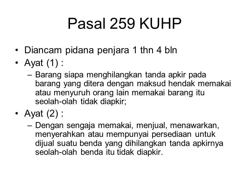 Pasal 258 KUHP Diancam dengan pidana penjara 3 tahun : Ayat ( 1 ) : Barangsiapa memalsu ukuran atau takaran, anak timbangan sesudah dibubuhi tanda ter