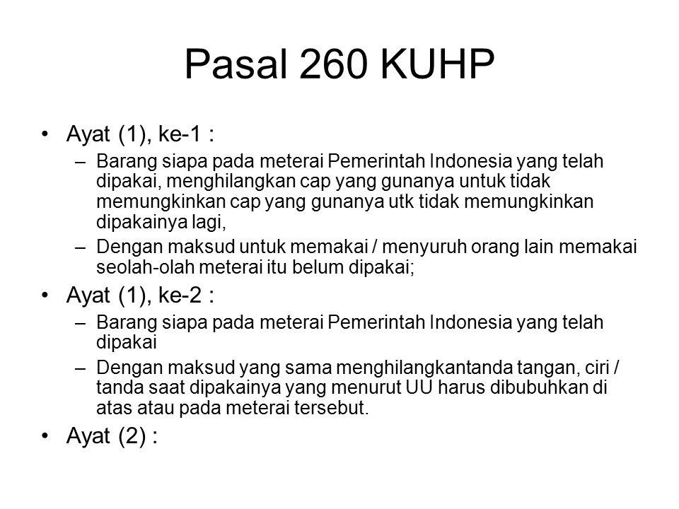 Pasal 259 KUHP Diancam pidana penjara 1 thn 4 bln Ayat (1) : –Barang siapa menghilangkan tanda apkir pada barang yang ditera dengan maksud hendak mema