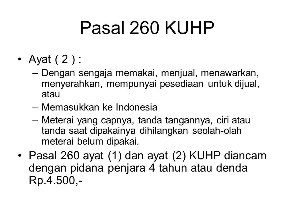 Pasal 260 KUHP Ayat (1), ke-1 : –Barang siapa pada meterai Pemerintah Indonesia yang telah dipakai, menghilangkan cap yang gunanya untuk tidak memungk