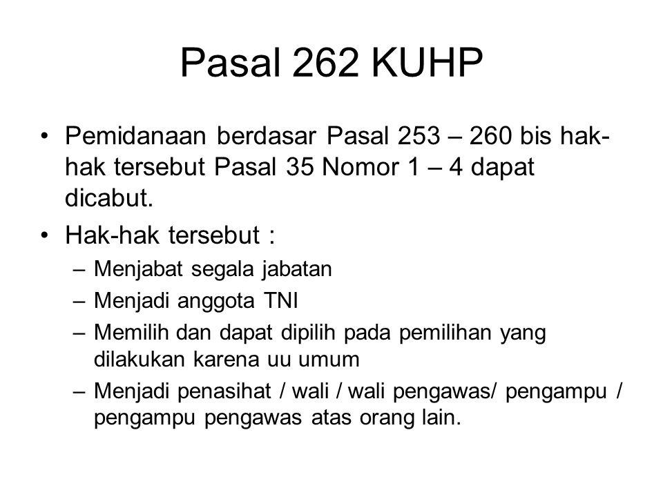 Pasal 261 KUHP 1.Barangsiapa menyimpan bahan atau benda yang diketahuinya diperuntukkan untuk melakukan salah satu kejahatan yang diterangkan dalam Pa