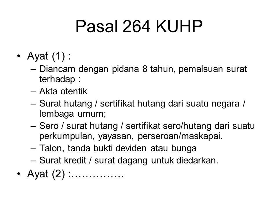 Pasal 263 …. Ayat (2) : –Dengan sengaja –Memakai surat palsu/ yang dipalsukan seolah-olah asli –Jika pemakaian surat itu dapat menimbulkan kerugian.