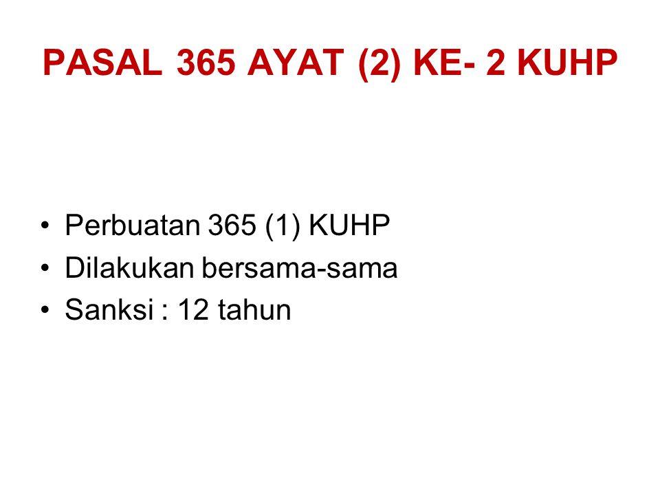 PASAL 365 AYAT (2) KE- 1 KUHP Perbuatan 365 (1) Pada waktu malam Di dalam rumah / pekarangan tertutup / di jalan umum, di atas KA yg berjalan Sanksi :