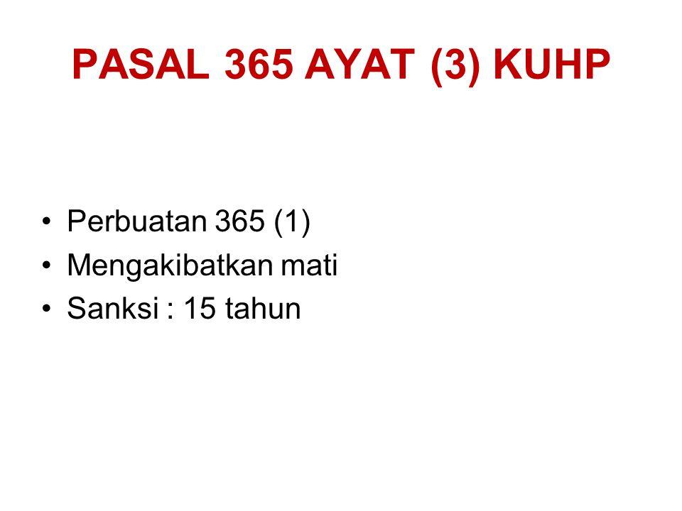 PASAL 365 AYAT (2) KE -4 KUHP Perbuatan 365 (1) KUHP Mengakibatkan luka berat Sanksi : 12 tahun