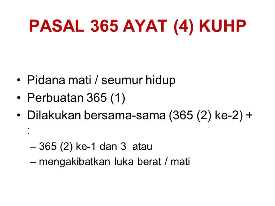 PASAL 365 AYAT (3) KUHP Perbuatan 365 (1) Mengakibatkan mati Sanksi : 15 tahun