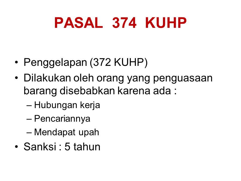 PASAL 372 KUHP Barang siapa Dengan sengaja dan melawan hukum Mengaku sebagai milik sendiri (zich toe eigenen) Barang sesuatu Milik orang lain Dalam kekuasaannya bukan krn kejahatan Penjara : 4 thn / denda Rp.900,-