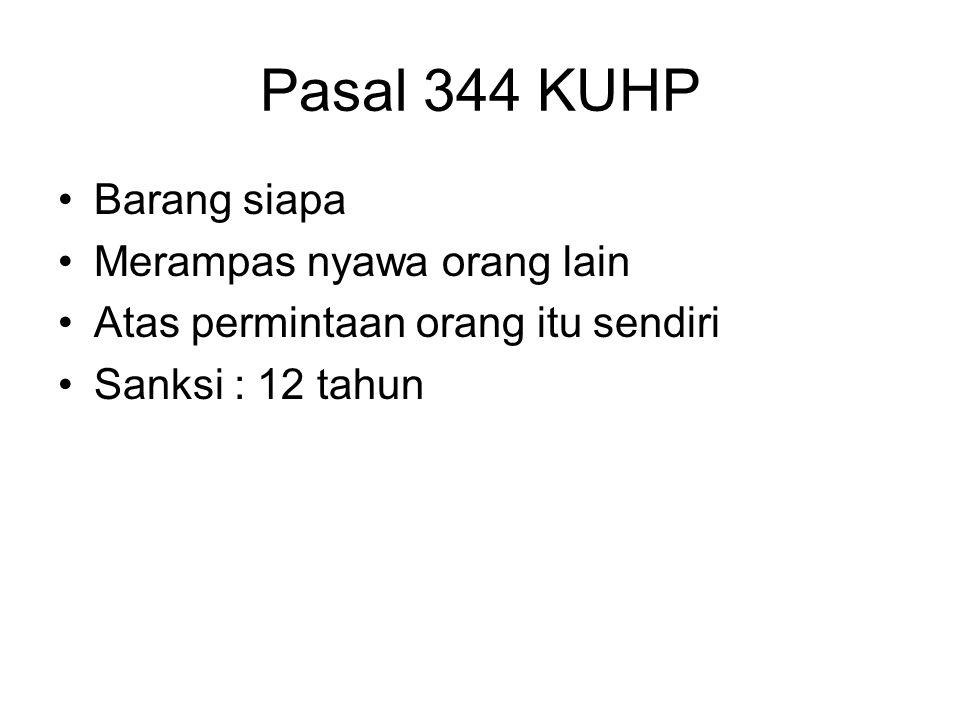 Pasal 343 KUHP Orang lain Turut serta Melakukan kejahatan Psl. 341, 342 = Pembunuhan Berencana Sanksi : mati / SH / 20 tahun