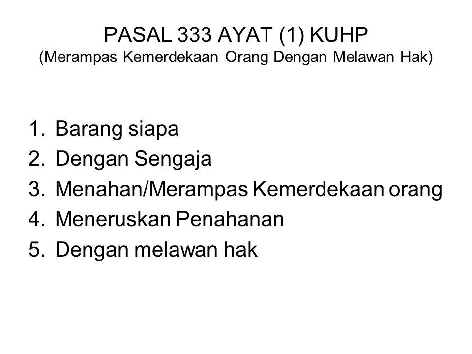 PASAL 330 AYAT (2) KUHP (Mencabut Orang Yang Belum Dewasa Dari Kuasa Yang Sah Dengan Tipu Daya/Kekerasan) 1.Barang siapa 2.Dengan Sengaja 3.Mencabut O