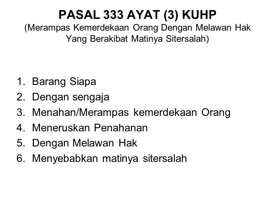 PASAL 333 AYAT (2) KUHP (Merampas Kemerdekaan Orang Dengan Melawan Hak yang Berakibat Luka Berat) 1.Barang Siapa 2.Deng an Sengaja 3.Menahan/Merampas