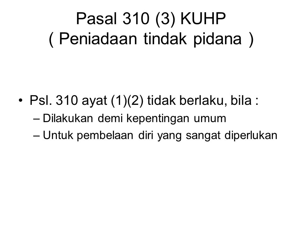 Pasal 310 ayat (2) KUHP ( Pencemaran Tertulis ) Unsur-unsur = ayat (1) Dengan tulisan / gambar Ditempel di tempat umum Diancam pidana penjara 1 thn 4 bulan
