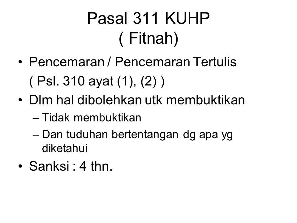 Pasal 310 (3) KUHP ( Peniadaan tindak pidana ) Psl. 310 ayat (1)(2) tidak berlaku, bila : –Dilakukan demi kepentingan umum –Untuk pembelaan diri yang