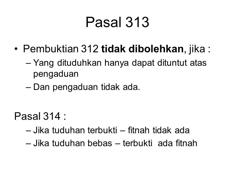 Pasal 312 Pembuktian diperbolehkan dalam hal : Hakim memandang perlu utk menimbang keterangan Terdakwa, bahwa : –Demi kepentingan umum/ terpaksa / bel