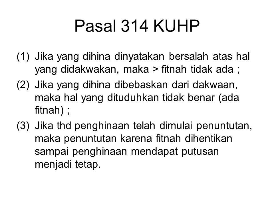 Pasal 313 Pembuktian 312 tidak dibolehkan, jika : –Yang dituduhkan hanya dapat dituntut atas pengaduan –Dan pengaduan tidak ada. Pasal 314 : –Jika tud