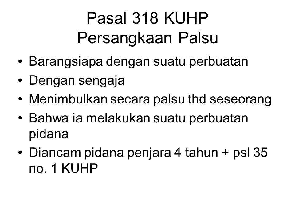 Pasal 317 KUHP (pengaduan fitnah) Barang siapa dengan sengaja Mengajukan pengaduan/laporan palsu kepada penguasa Tertulis / dituliskan Mengenai seseorang, shg kehormatannya dicemarkan Sanksi : 4 tahun + pencabutan hak-hak psl.