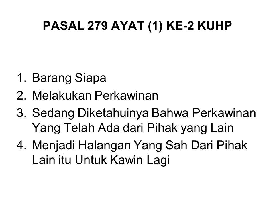 KEJAHATAN ASAL-USUL PERKAWINAN PASAL 279 AYAT (1) KE-1 KUHP (Perbuatan Melakukan Perkawinan Yang Mana Perkawinan Yang Telah Ada Menjadi Halangan Bagin