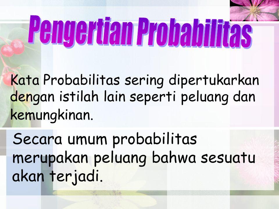 Probabilitas dinyatakan dengan bilangan desimal atau pecahan Contoh : 0,50, 0,25, 0,75 Nilai probabilitas berkisar antara 0 dan 1