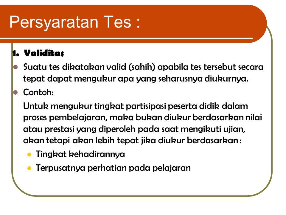 Persyaratan Tes : 1. Validitas Suatu tes dikatakan valid (sahih) apabila tes tersebut secara tepat dapat mengukur apa yang seharusnya diukurnya. Conto
