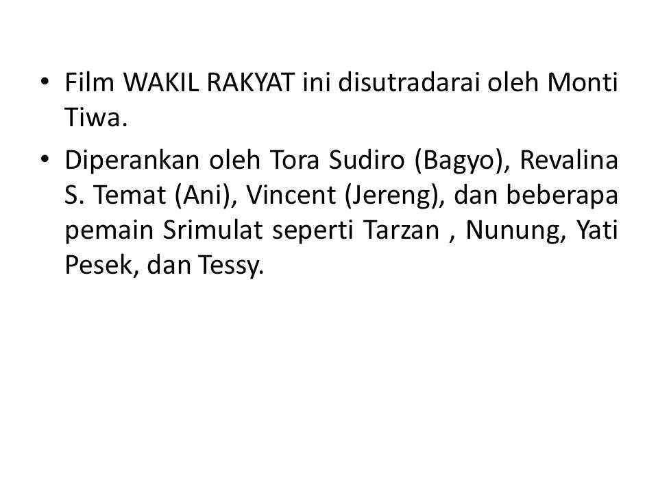 Film WAKIL RAKYAT ini disutradarai oleh Monti Tiwa.