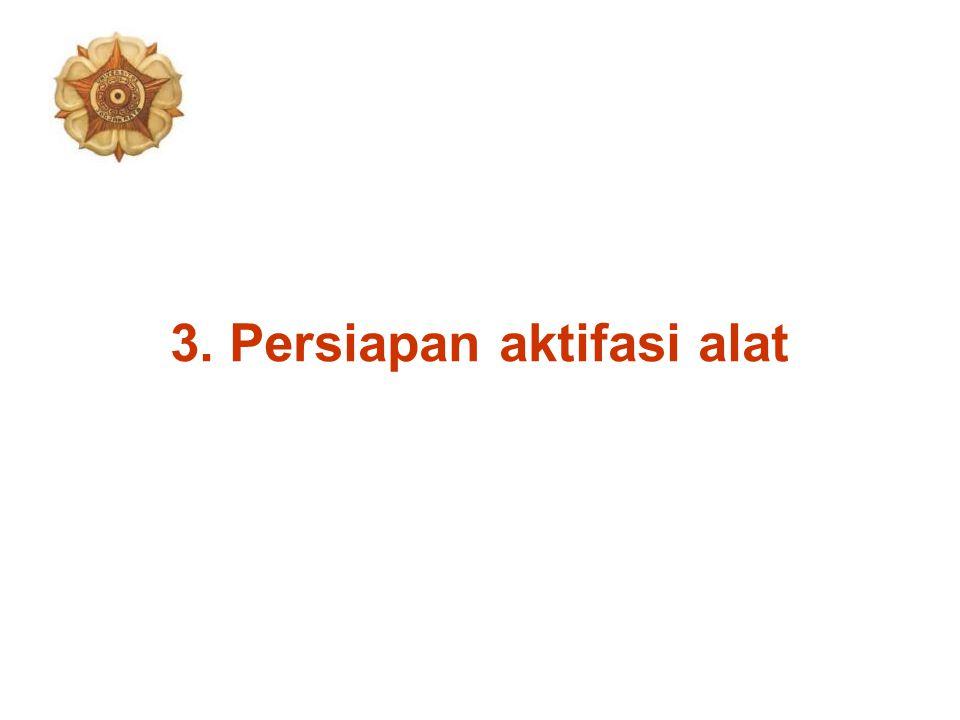 3. Persiapan aktifasi alat