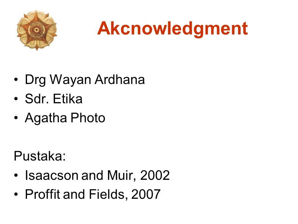Akcnowledgment Drg Wayan Ardhana Sdr. Etika Agatha Photo Pustaka: Isaacson and Muir, 2002 Proffit and Fields, 2007
