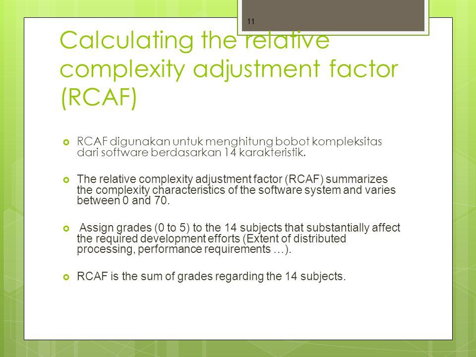 Calculating the relative complexity adjustment factor (RCAF)  RCAF digunakan untuk menghitung bobot kompleksitas dari software berdasarkan 14 karakteristik.