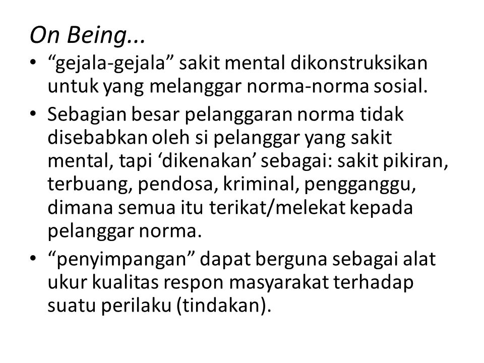 """On Being... """"gejala-gejala"""" sakit mental dikonstruksikan untuk yang melanggar norma-norma sosial. Sebagian besar pelanggaran norma tidak disebabkan ol"""