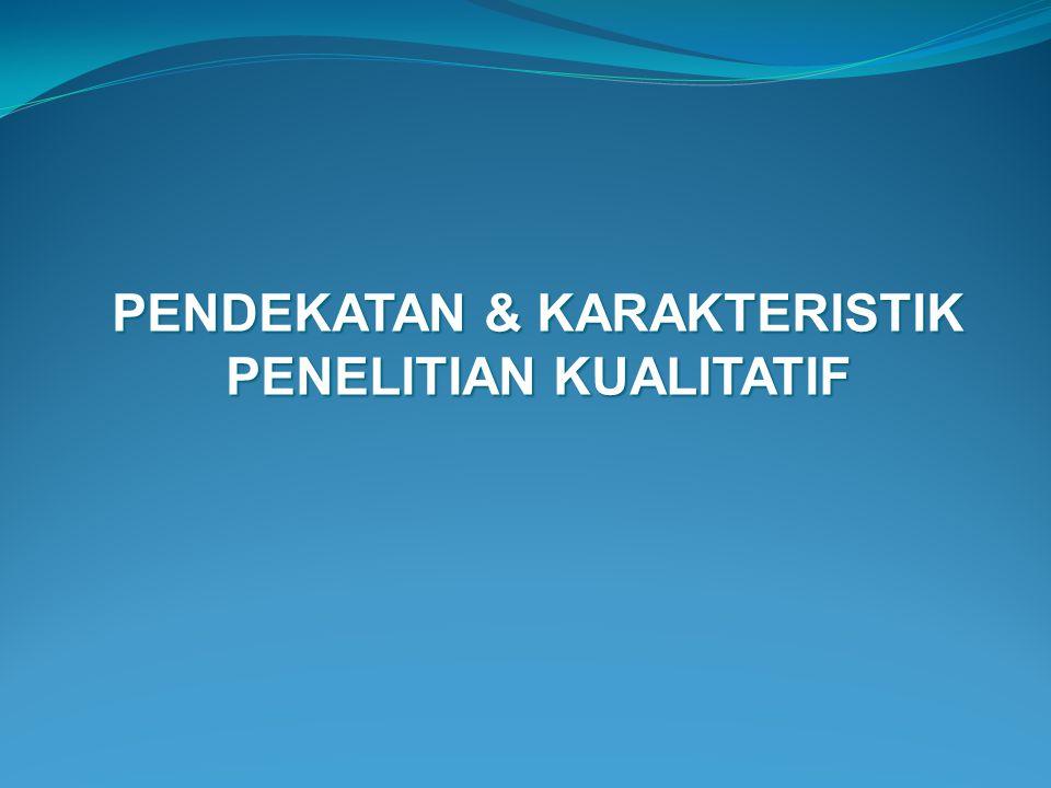PENDEKATAN & KARAKTERISTIK PENELITIAN KUALITATIF