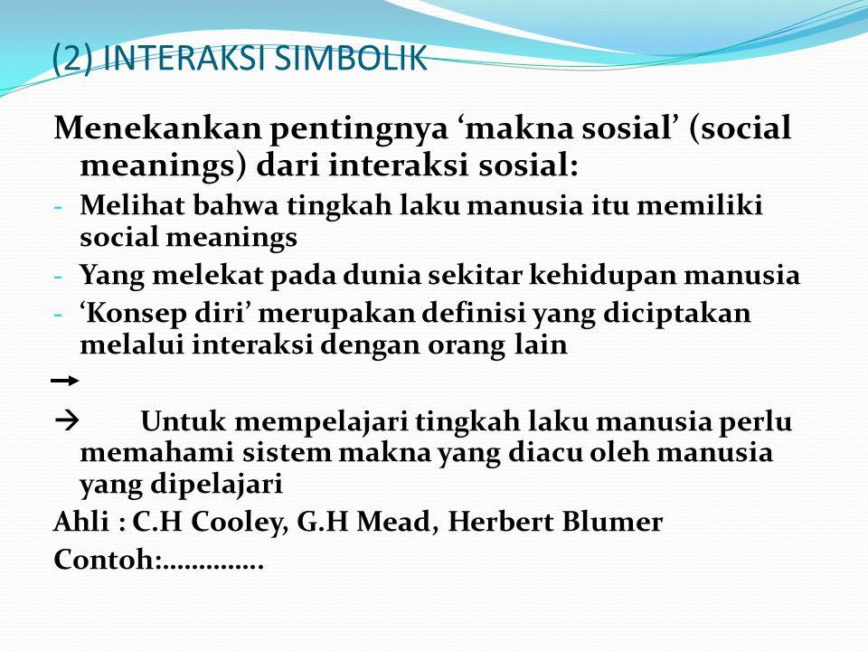 (2) INTERAKSI SIMBOLIK Menekankan pentingnya 'makna sosial' (social meanings) dari interaksi sosial: - Melihat bahwa tingkah laku manusia itu memiliki