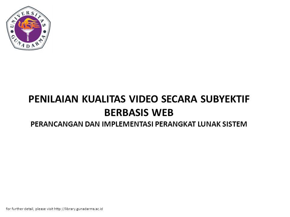 PENILAIAN KUALITAS VIDEO SECARA SUBYEKTIF BERBASIS WEB PERANCANGAN DAN IMPLEMENTASI PERANGKAT LUNAK SISTEM for further detail, please visit http://lib