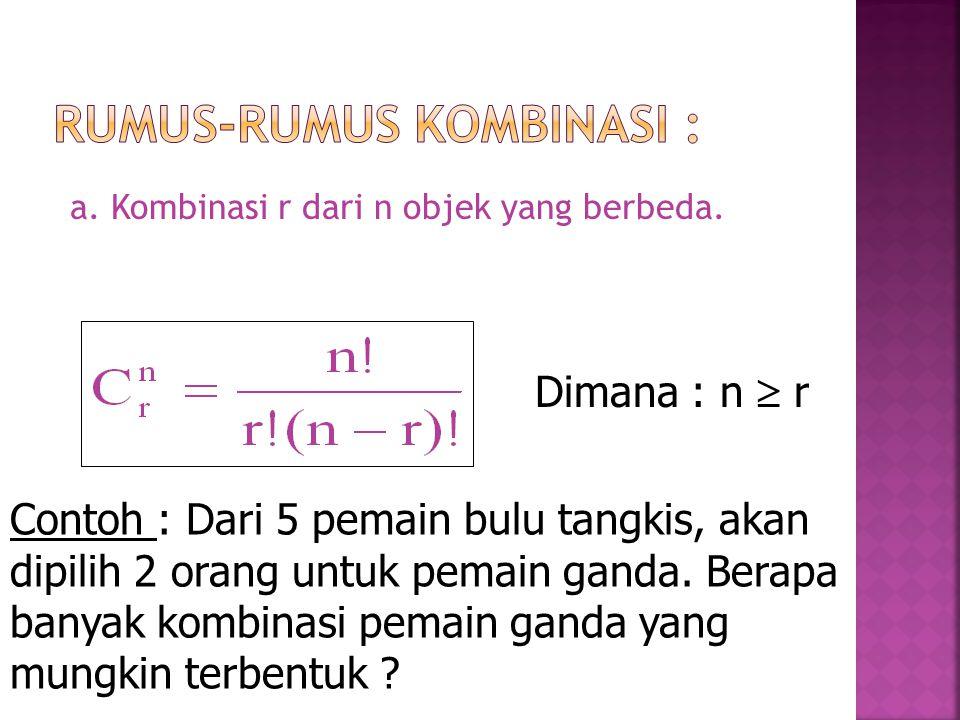 a. Kombinasi r dari n objek yang berbeda. Dimana : n  r Contoh : Dari 5 pemain bulu tangkis, akan dipilih 2 orang untuk pemain ganda. Berapa banyak k
