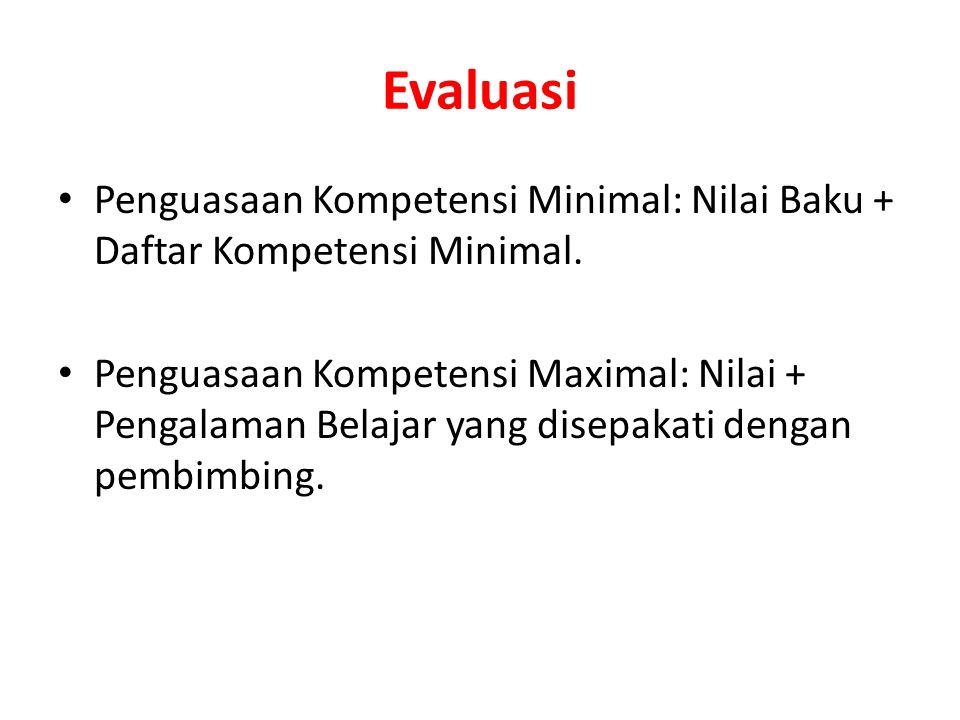 Evaluasi Penguasaan Kompetensi Minimal: Nilai Baku + Daftar Kompetensi Minimal. Penguasaan Kompetensi Maximal: Nilai + Pengalaman Belajar yang disepak