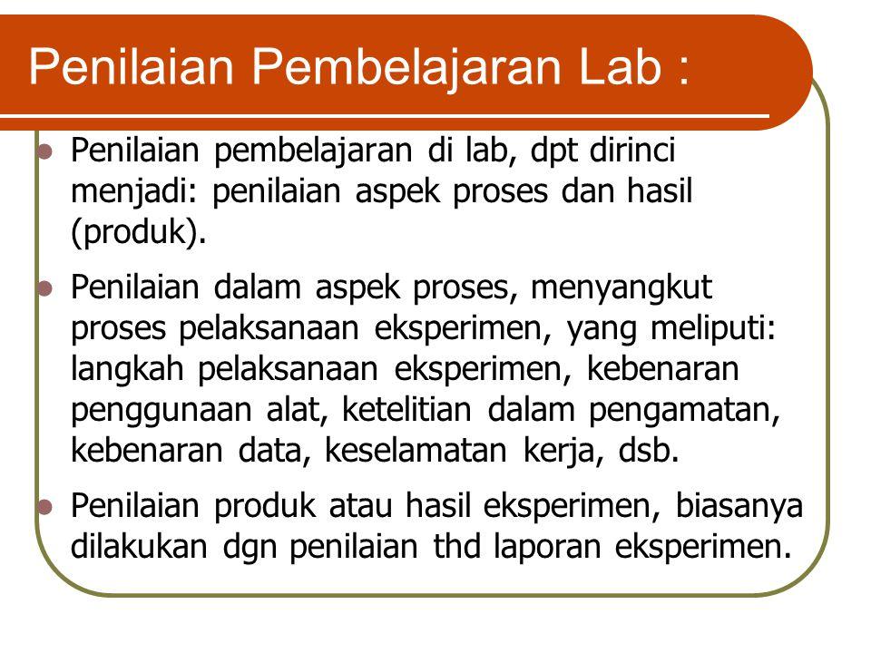 Penilaian Pembelajaran Lab : Penilaian pembelajaran di lab, dpt dirinci menjadi: penilaian aspek proses dan hasil (produk). Penilaian dalam aspek pros