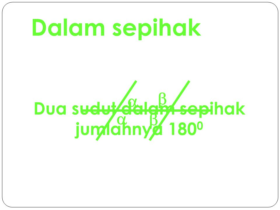 Dalam sepihak Dua sudut dalam sepihak jumlahnya 180 0    