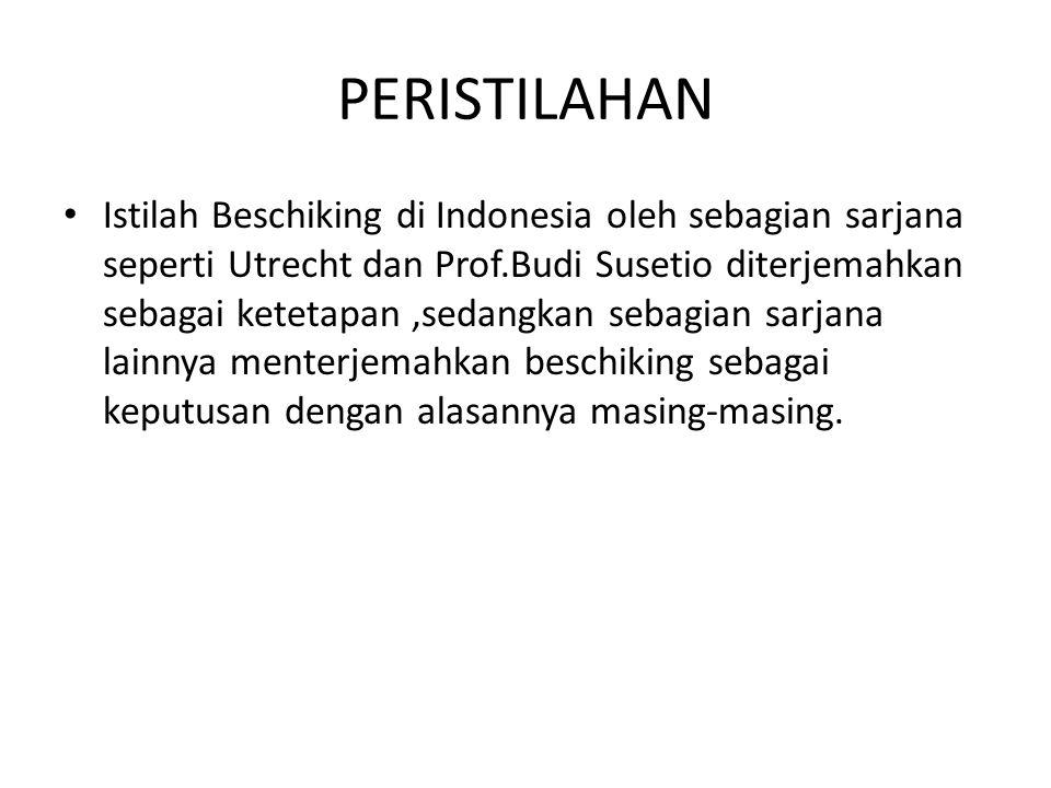 PERISTILAHAN Istilah Beschiking di Indonesia oleh sebagian sarjana seperti Utrecht dan Prof.Budi Susetio diterjemahkan sebagai ketetapan,sedangkan seb