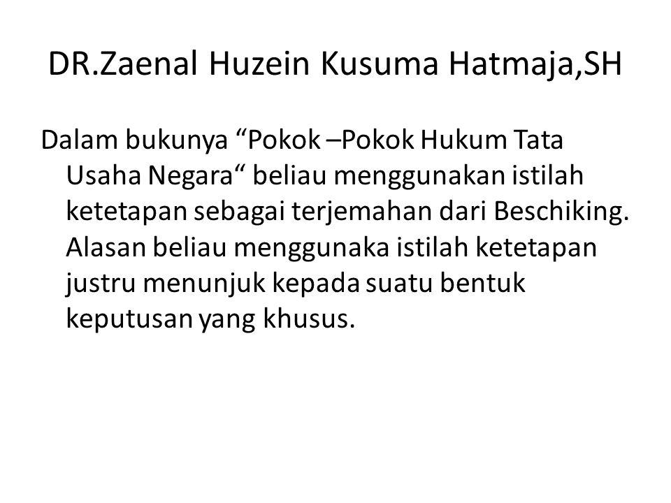 """DR.Zaenal Huzein Kusuma Hatmaja,SH Dalam bukunya """"Pokok –Pokok Hukum Tata Usaha Negara"""" beliau menggunakan istilah ketetapan sebagai terjemahan dari B"""