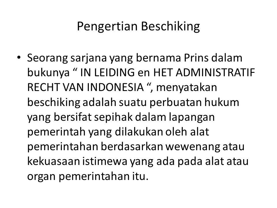 """Pengertian Beschiking Seorang sarjana yang bernama Prins dalam bukunya """" IN LEIDING en HET ADMINISTRATIF RECHT VAN INDONESIA """", menyatakan beschiking"""