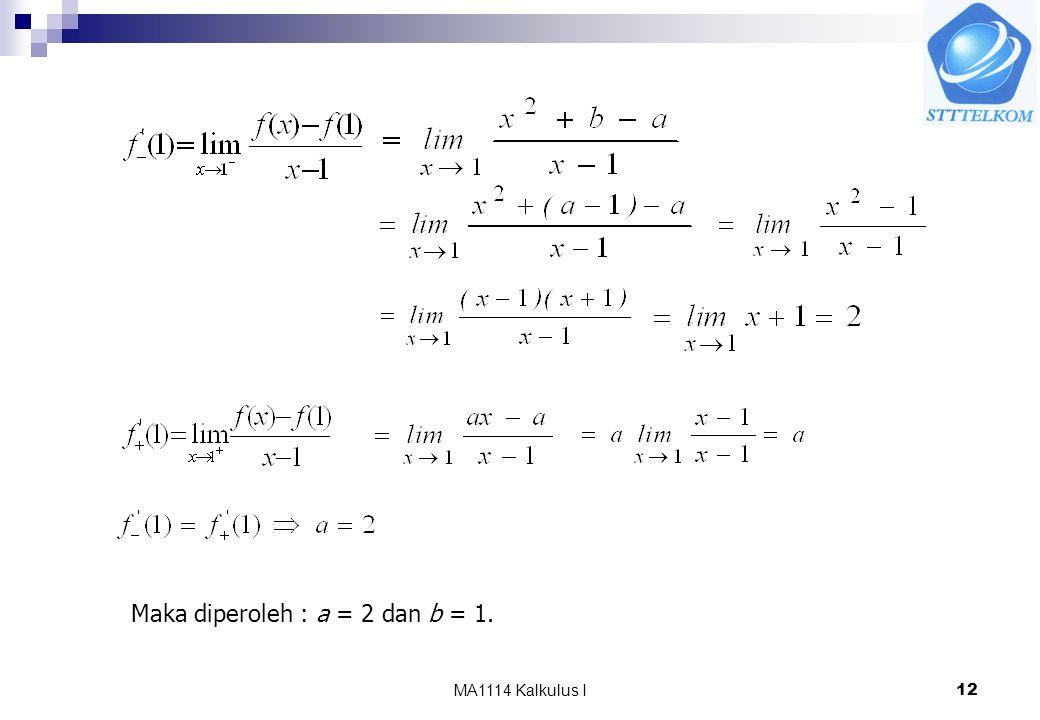MA1114 Kalkulus I12 Maka diperoleh : a = 2 dan b = 1.